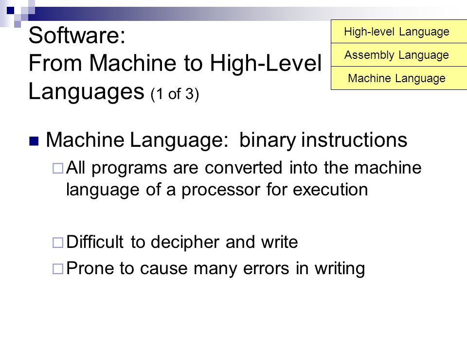 Software: From Machine to High-Level Languages (1 of 3) Machine Language: binary instructions  All programs are converted into the machine language o