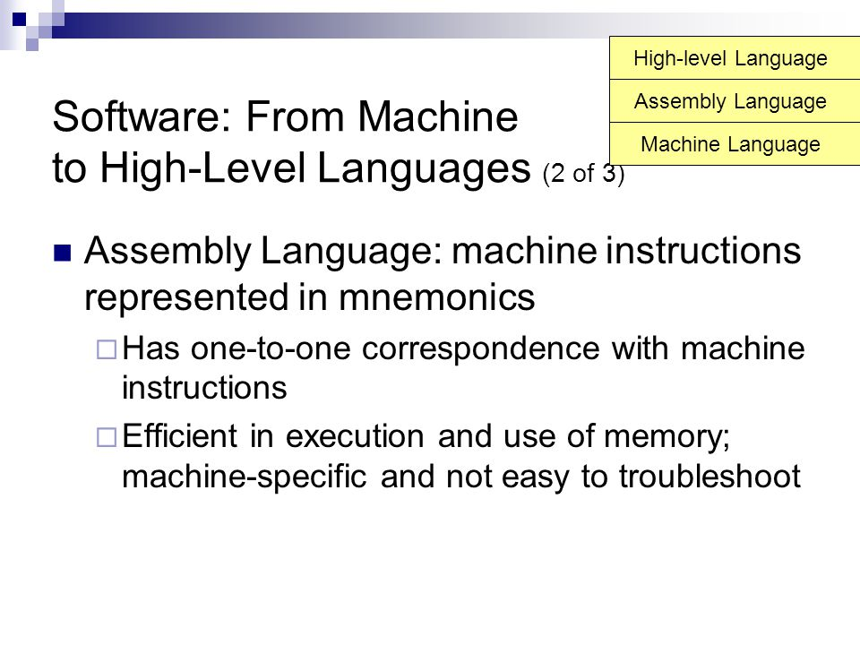 Software: From Machine to High-Level Languages (2 of 3) Assembly Language: machine instructions represented in mnemonics  Has one-to-one corresponden