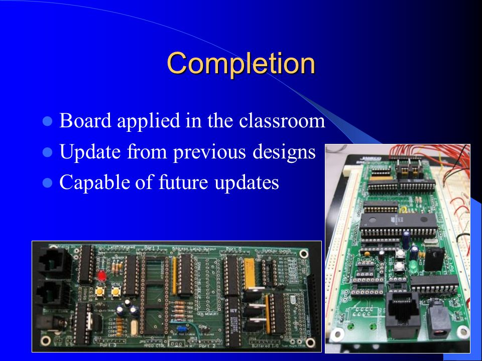 Completion Board applied in the classroom Update from previous designs Capable of future updates