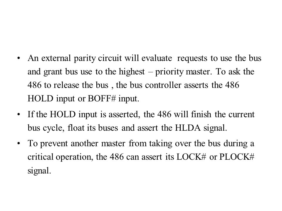 An external parity circuit will evaluate requests to use the bus and grant bus use to the highest – priority master.