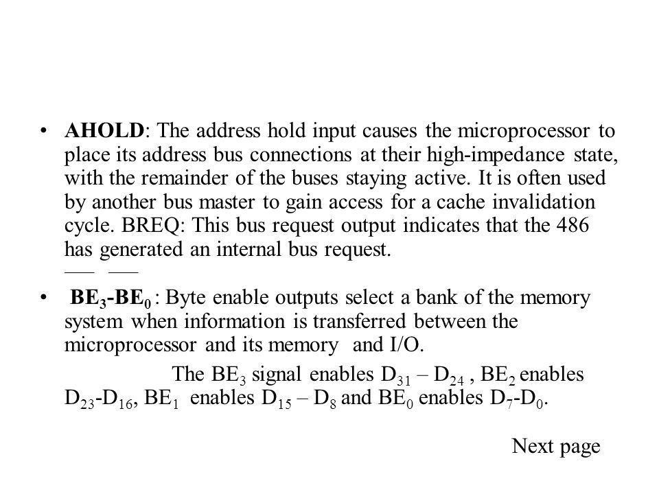 AHOLD: The address hold input causes the microprocessor to place its address bus connections at their high-impedance state, with the remainder of the buses staying active.