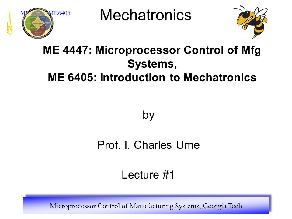 Microprocessor Control of Manufacturing Systems, Georgia Tech ME4447 / ME6405 Mechatronics by Prof.