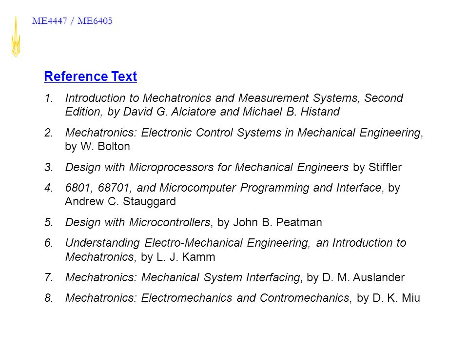 Microprocessor Control of Manufacturing Systems, Georgia Tech ME4447 / ME6405 Reference Text 1.Introduction to Mechatronics and Measurement Systems, Second Edition, by David G.