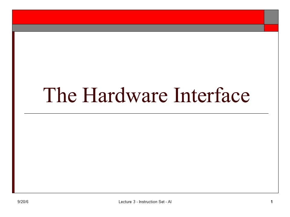 9/20/6Lecture 3 - Instruction Set - Al1 The Hardware Interface