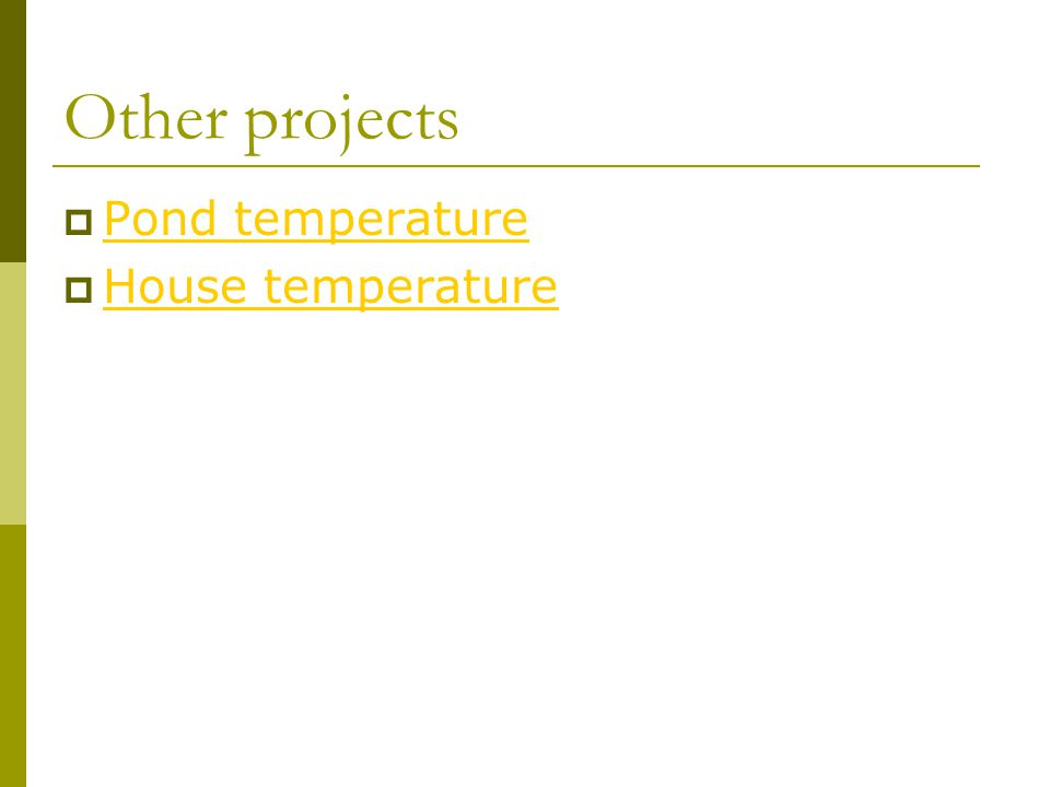 Other projects  Pond temperature Pond temperature  House temperature House temperature