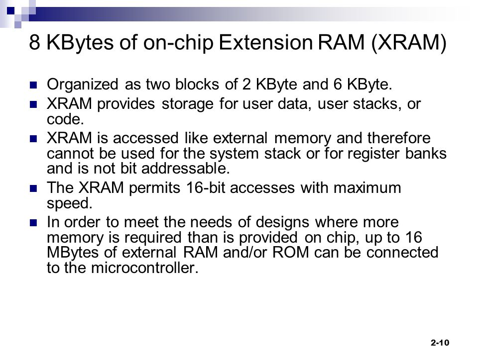 2-10 8 KBytes of on-chip Extension RAM (XRAM) Organized as two blocks of 2 KByte and 6 KByte.