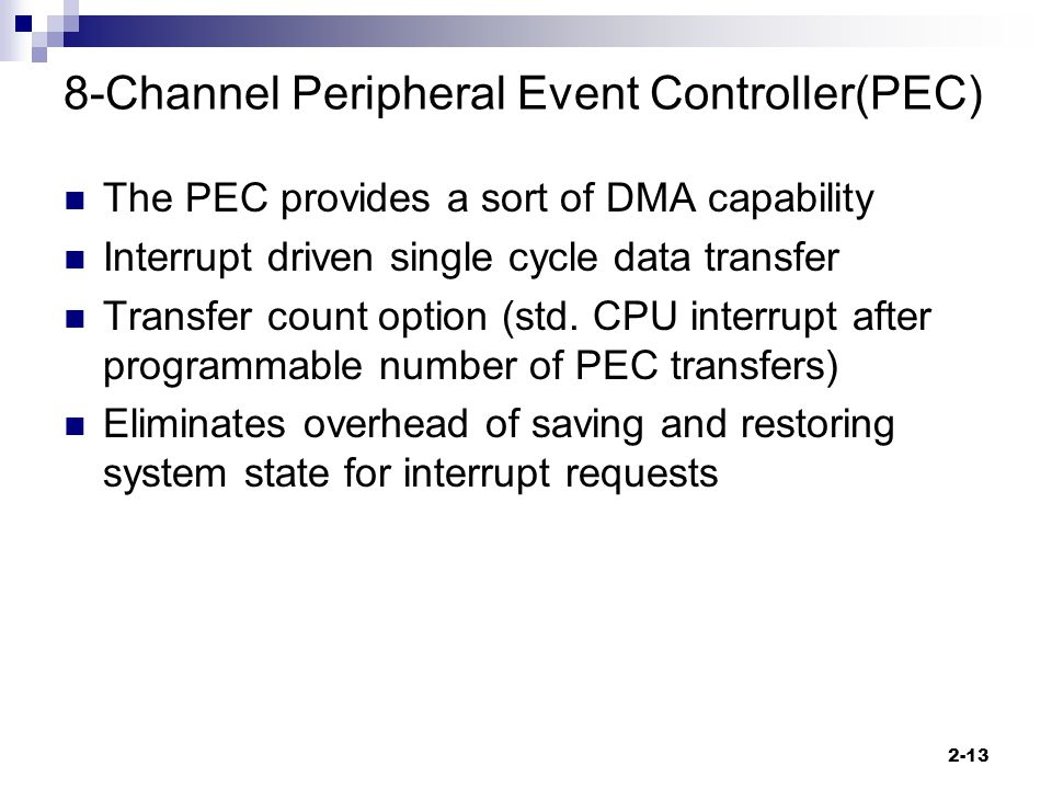 2-13 8-Channel Peripheral Event Controller(PEC) The PEC provides a sort of DMA capability Interrupt driven single cycle data transfer Transfer count option (std.