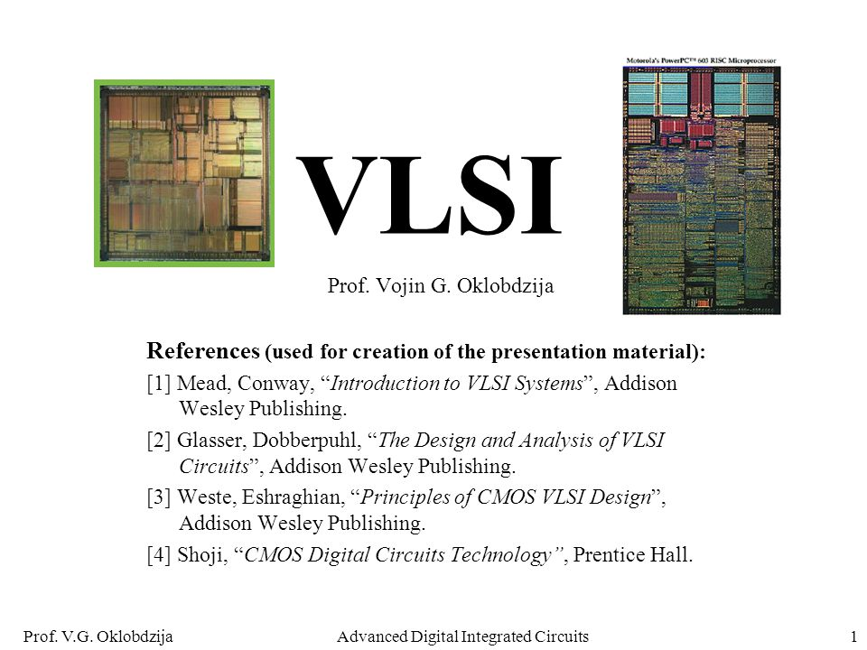 Prof. V.G. OklobdzijaAdvanced Digital Integrated Circuits1 VLSI Prof.