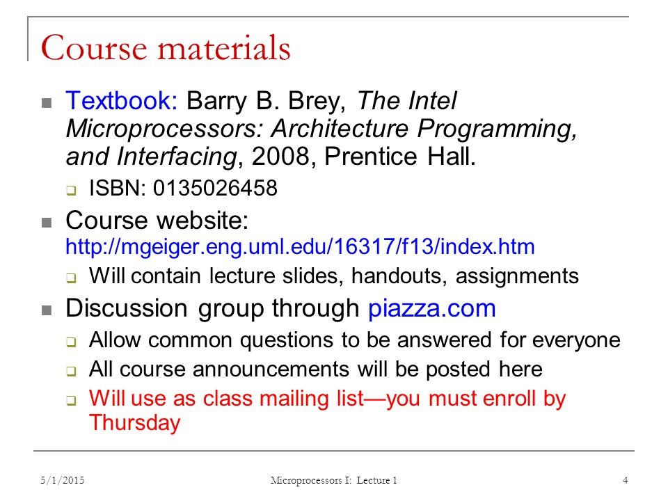 5/1/2015 Microprocessors I: Lecture 1 4 Course materials Textbook: Barry B. Brey, The Intel Microprocessors: Architecture Programming, and Interfacing