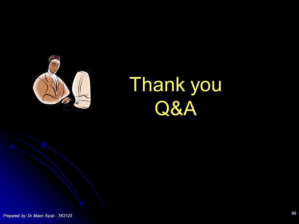 Prepared by: Dr Masri Ayob - TK2123 60 Thank you Q&A