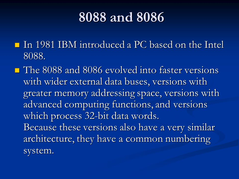 8088 and 8086 In 1981 IBM introduced a PC based on the Intel 8088.