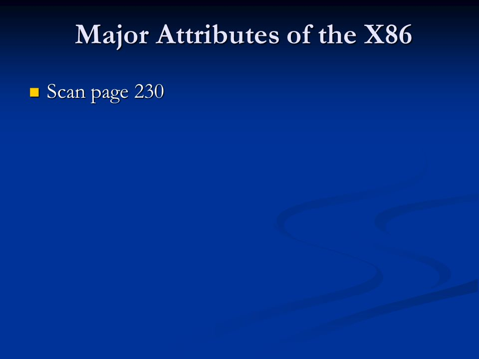 Major Attributes of the X86 Scan page 230 Scan page 230