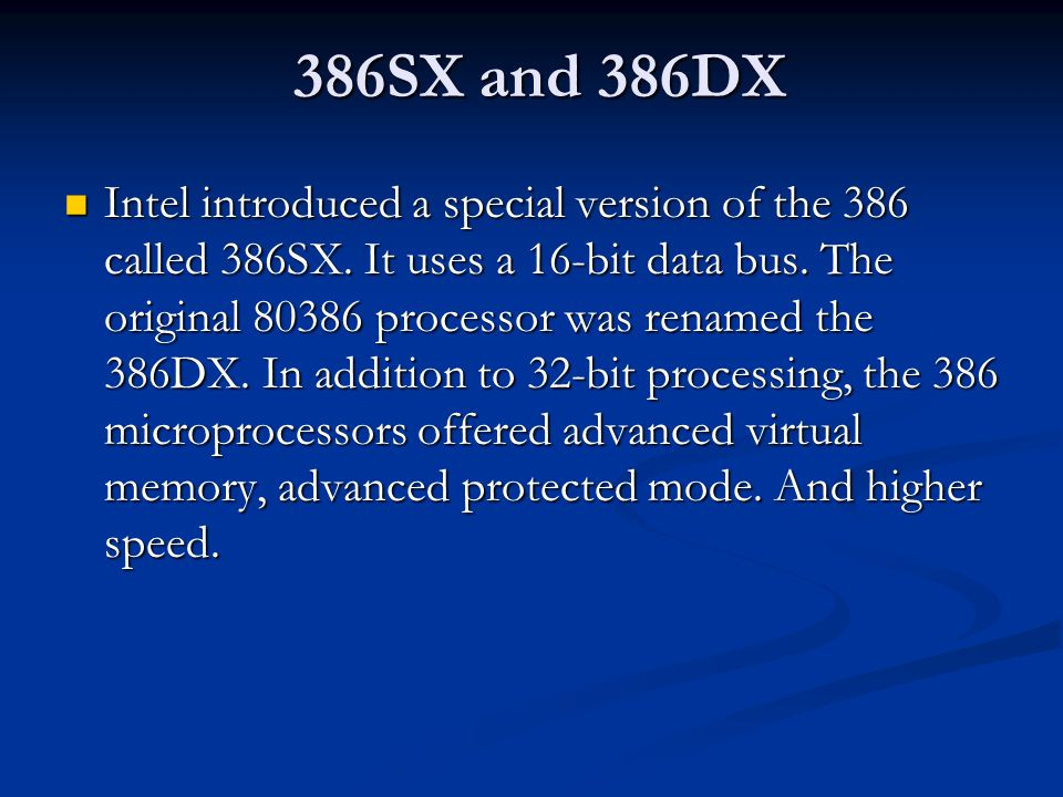 386SX and 386DX Intel introduced a special version of the 386 called 386SX.