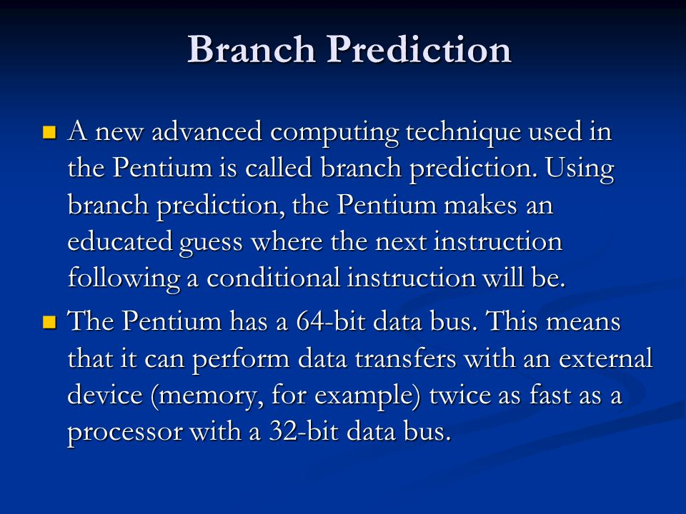 Branch Prediction A new advanced computing technique used in the Pentium is called branch prediction.