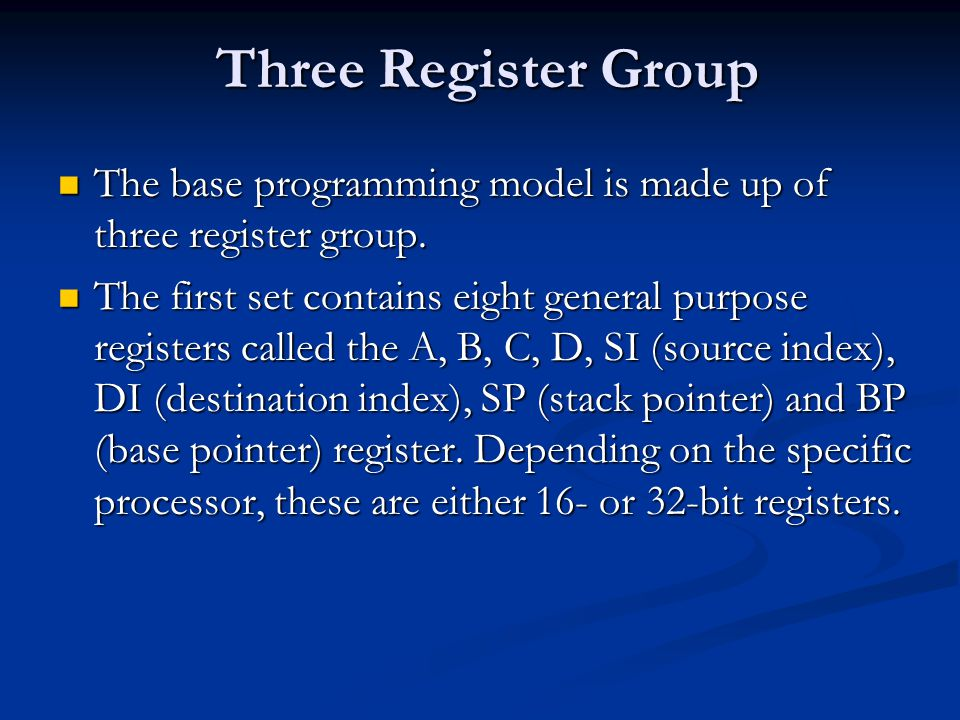 Three Register Group The base programming model is made up of three register group.