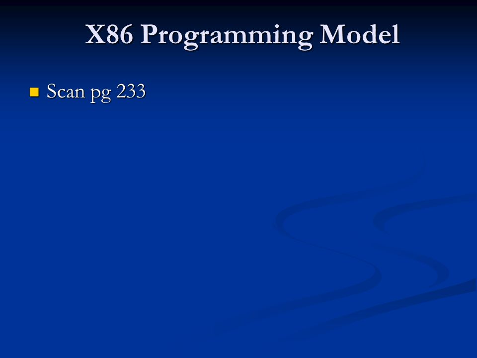 X86 Programming Model Scan pg 233 Scan pg 233