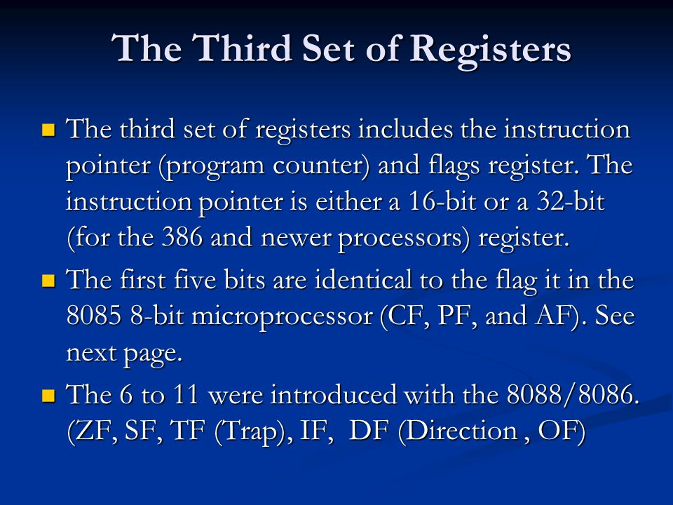 The Third Set of Registers The third set of registers includes the instruction pointer (program counter) and flags register.
