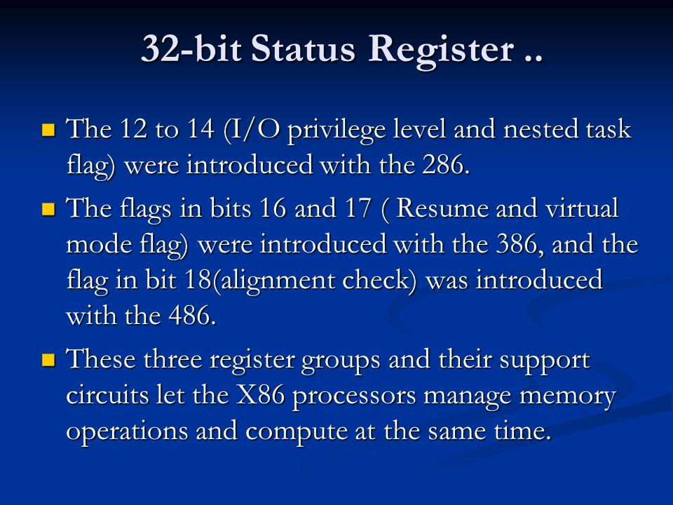 32-bit Status Register.. The 12 to 14 (I/O privilege level and nested task flag) were introduced with the 286. The 12 to 14 (I/O privilege level and n