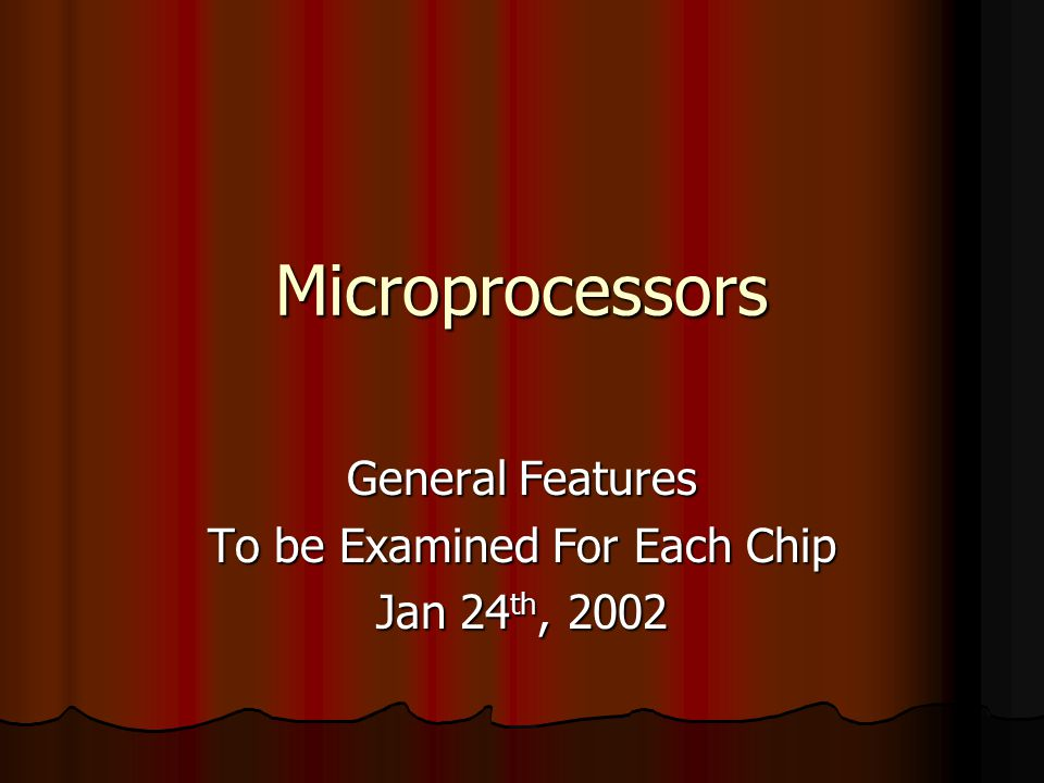 Microprocessors General Features To be Examined For Each Chip Jan 24 th, 2002