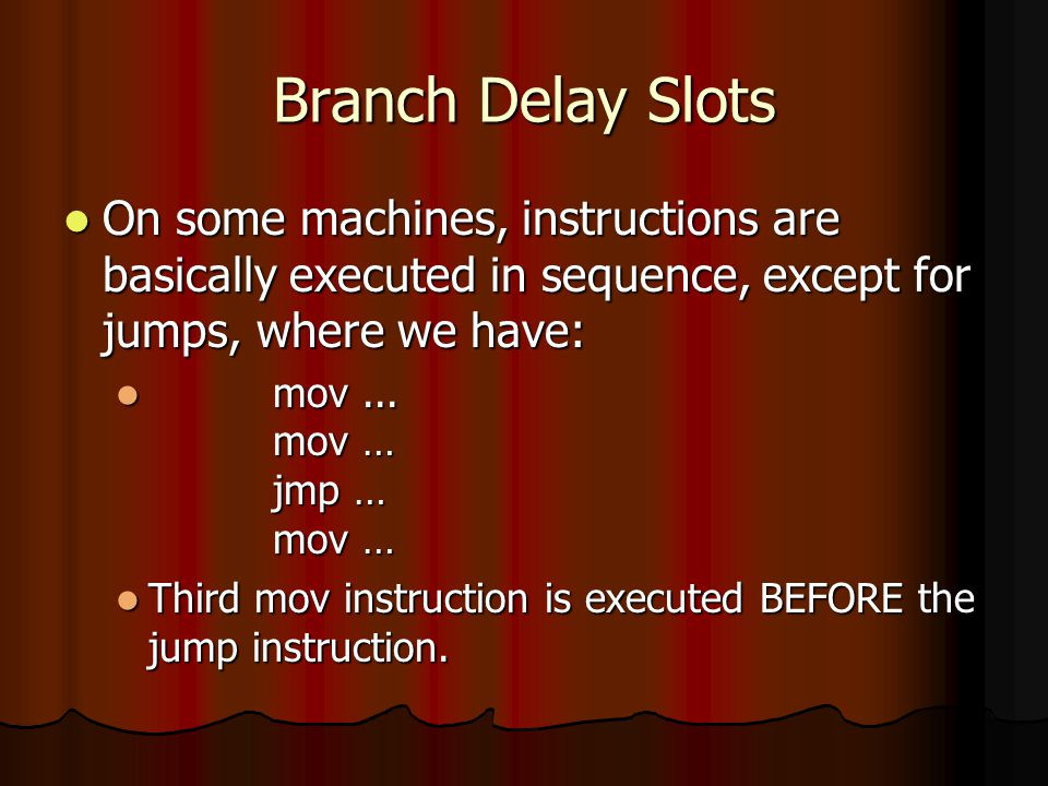 Branch Delay Slots On some machines, instructions are basically executed in sequence, except for jumps, where we have: On some machines, instructions are basically executed in sequence, except for jumps, where we have: mov...