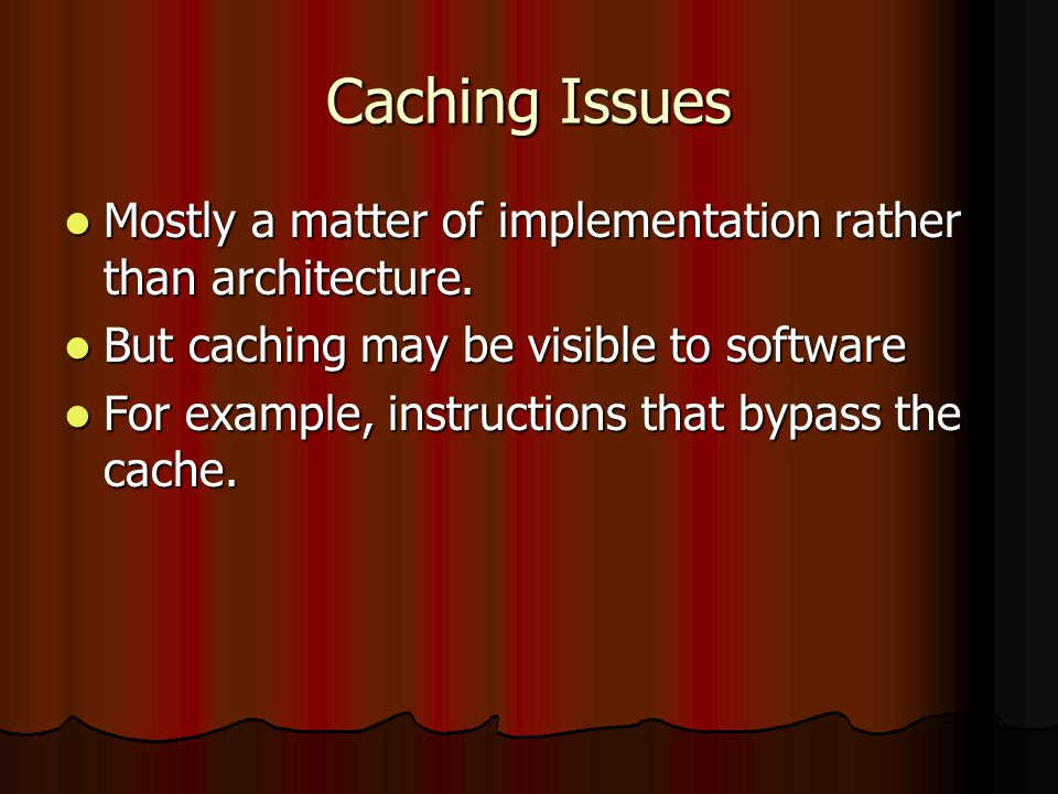 Caching Issues Mostly a matter of implementation rather than architecture.