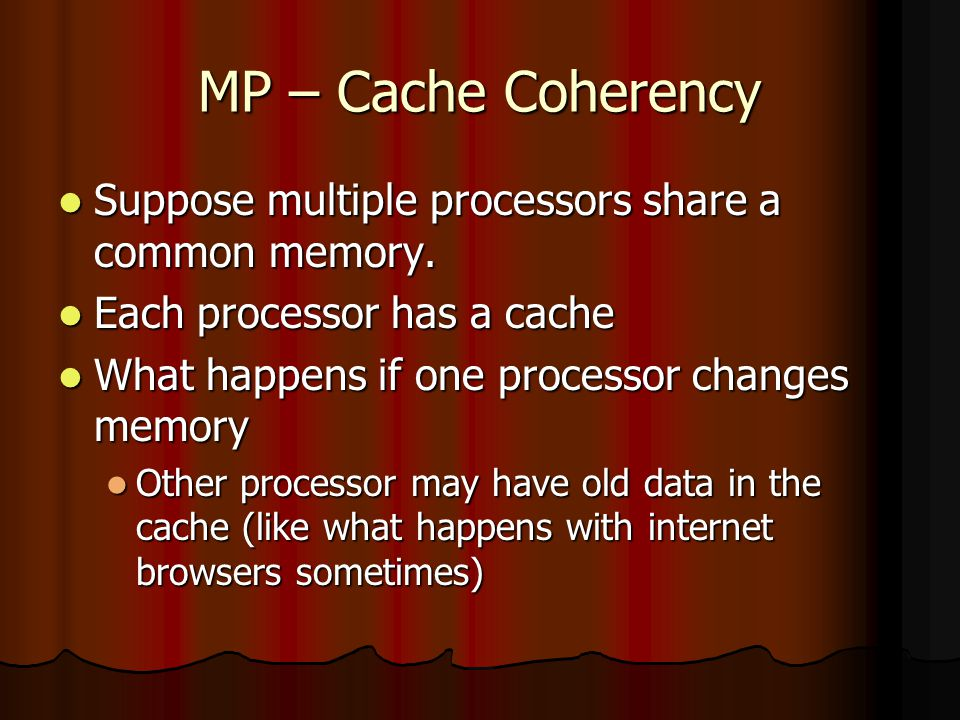 MP – Cache Coherency Suppose multiple processors share a common memory.