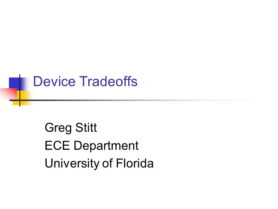 Device Tradeoffs Greg Stitt ECE Department University of Florida