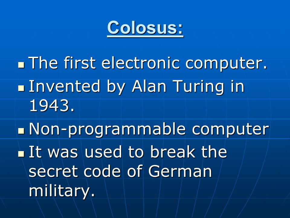 Colosus: The first electronic computer.The first electronic computer.