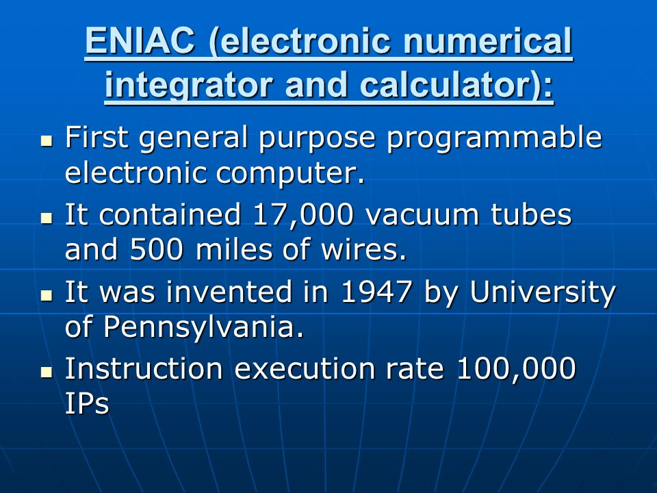ENIAC (electronic numerical integrator and calculator): First general purpose programmable electronic computer.
