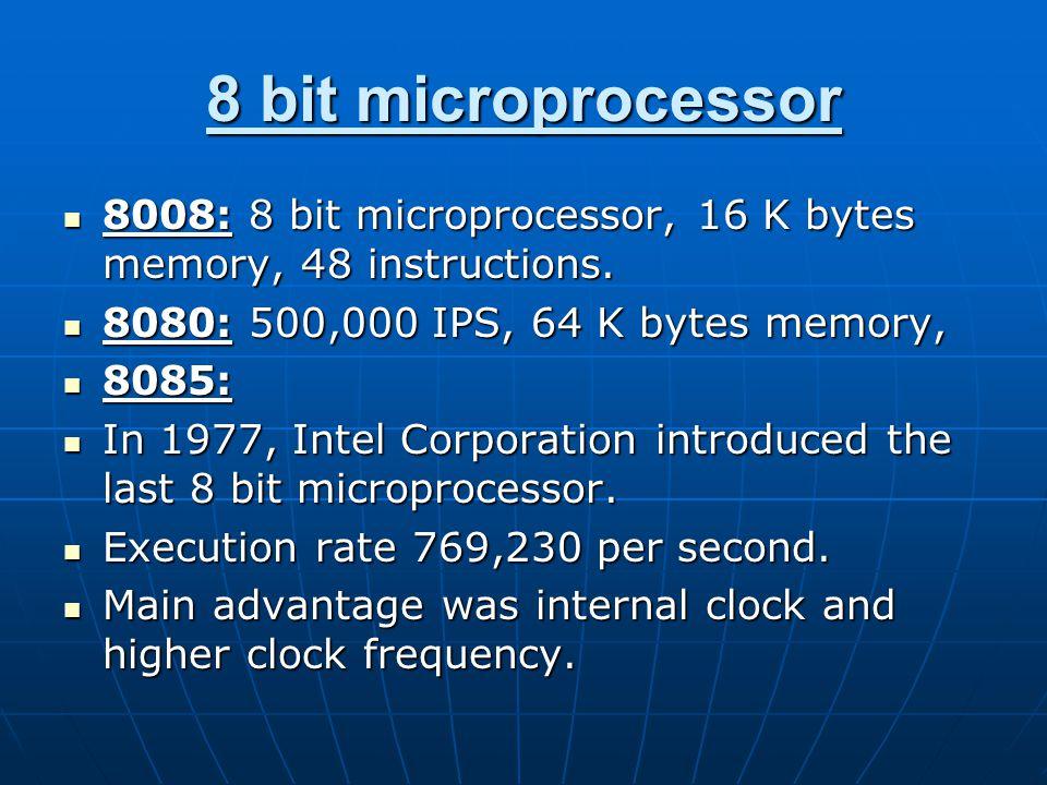 8 bit microprocessor 8008: 8 bit microprocessor, 16 K bytes memory, 48 instructions.
