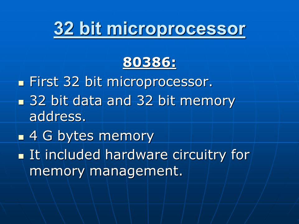 32 bit microprocessor 80386: First 32 bit microprocessor.