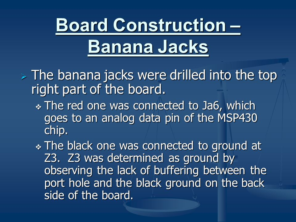 Board Construction – Banana Jacks  The banana jacks were drilled into the top right part of the board.  The red one was connected to Ja6, which goes