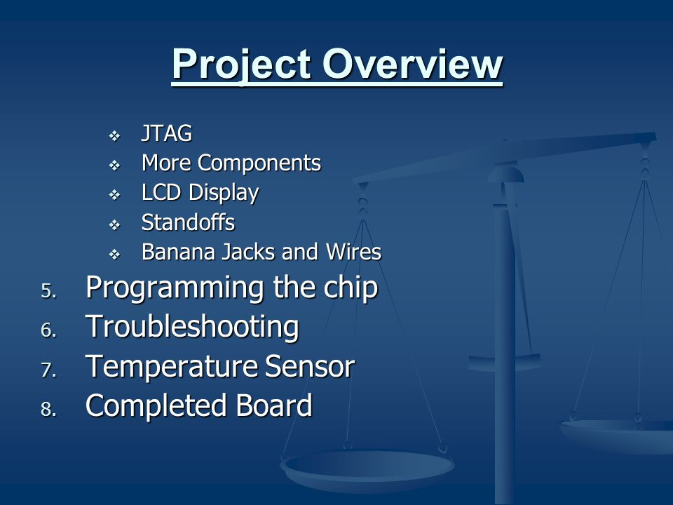 Project Overview  JTAG  More Components  LCD Display  Standoffs  Banana Jacks and Wires 5. Programming the chip 6. Troubleshooting 7. Temperature