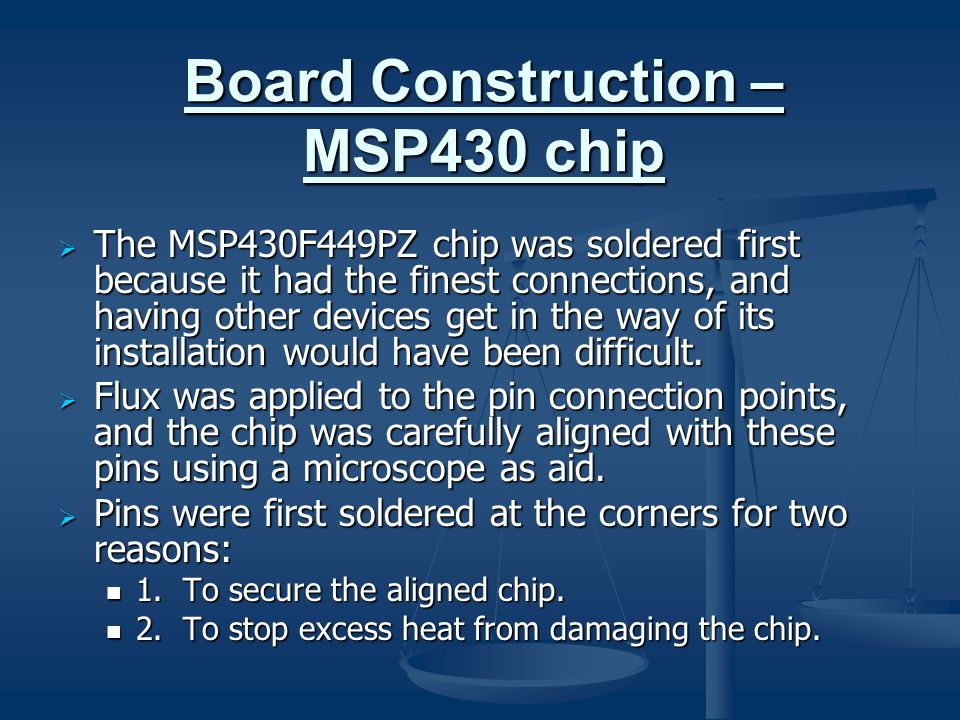 Board Construction – MSP430 chip  The MSP430F449PZ chip was soldered first because it had the finest connections, and having other devices get in the