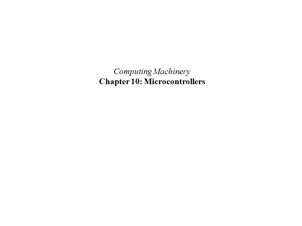 Computing Machinery Chapter 10: Microcontrollers