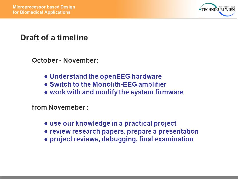 Draft of a timeline October - November: ● Understand the openEEG hardware ● Switch to the Monolith-EEG amplifier ● work with and modify the system fir