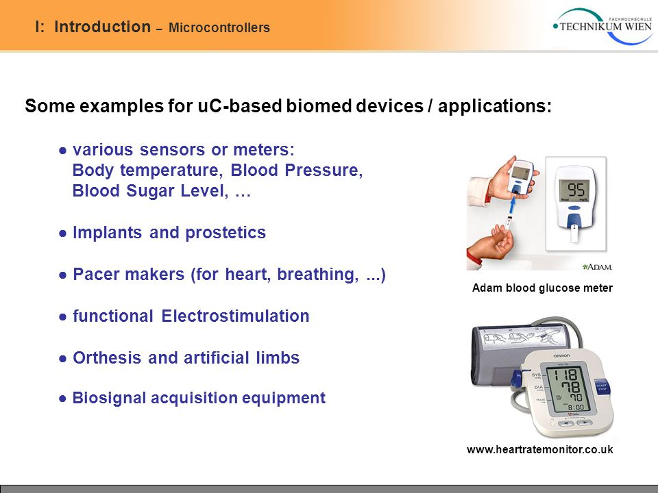 I: Introduction – Microcontrollers Some examples for uC-based biomed devices / applications: ● various sensors or meters: Body temperature, Blood Pres
