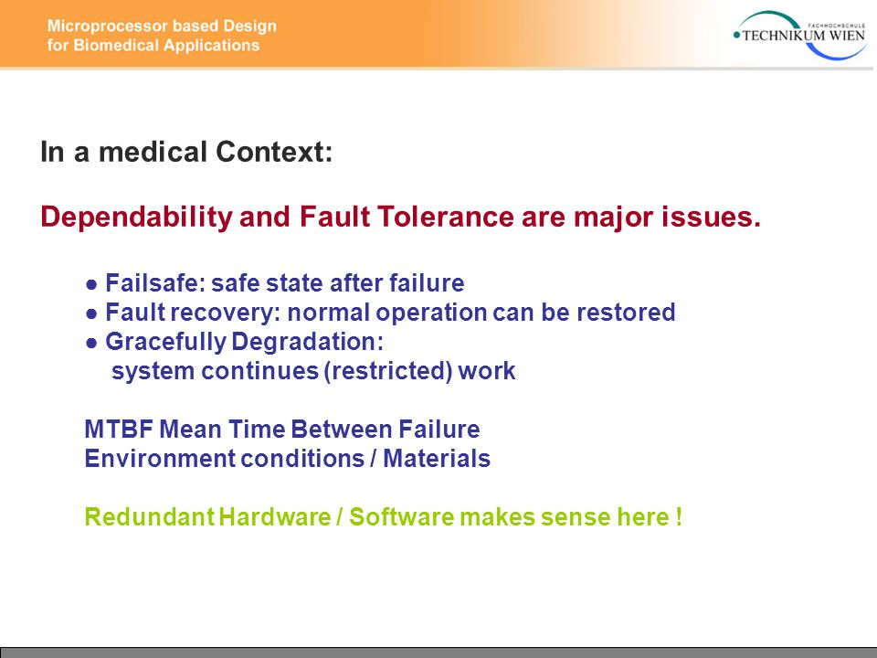 In a medical Context: Dependability and Fault Tolerance are major issues. ● Failsafe: safe state after failure ● Fault recovery: normal operation can