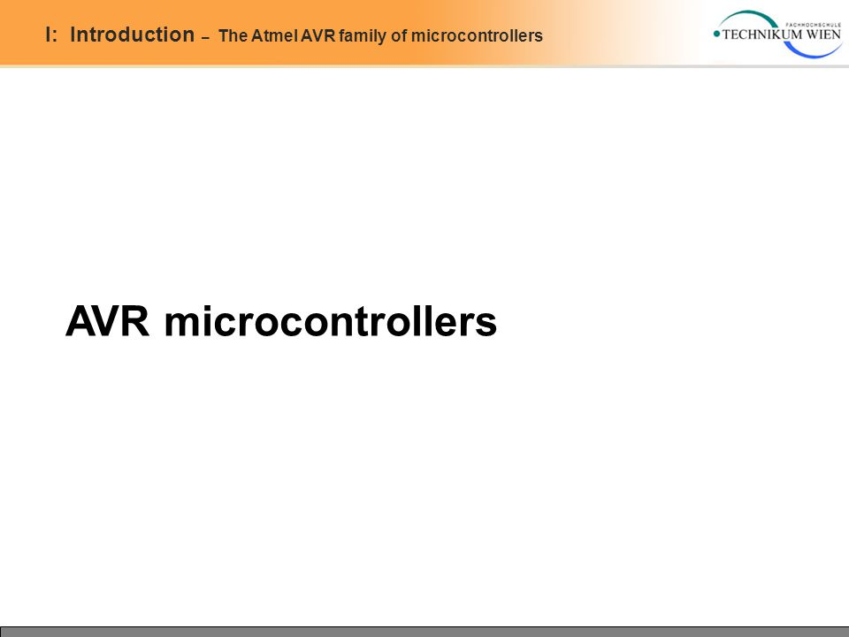 I: Introduction – The Atmel AVR family of microcontrollers AVR microcontrollers