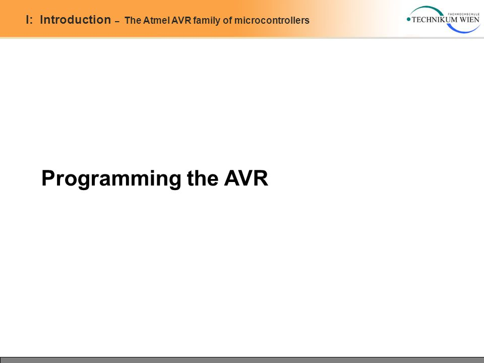 I: Introduction – The Atmel AVR family of microcontrollers Programming the AVR