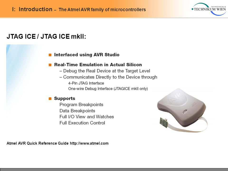 I: Introduction – The Atmel AVR family of microcontrollers JTAG ICE / JTAG ICE mkII: Atmel AVR Quick Reference Guide http://www.atmel.com