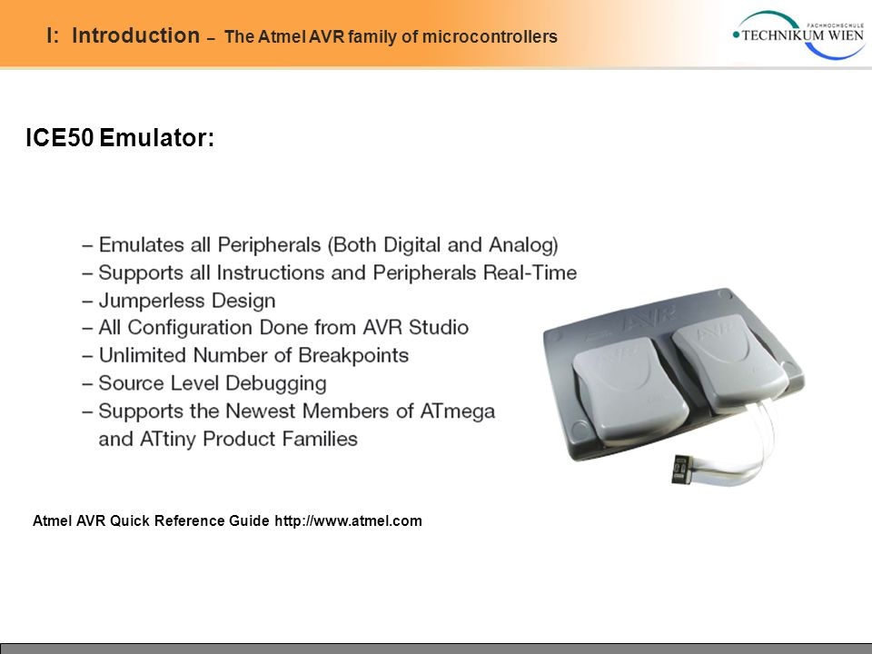 I: Introduction – The Atmel AVR family of microcontrollers ICE50 Emulator: Atmel AVR Quick Reference Guide http://www.atmel.com