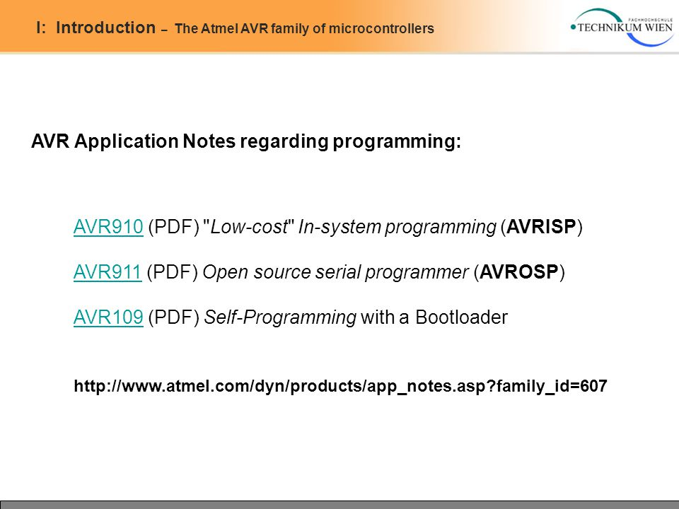 I: Introduction – The Atmel AVR family of microcontrollers AVR Application Notes regarding programming: http://www.atmel.com/dyn/products/app_notes.as