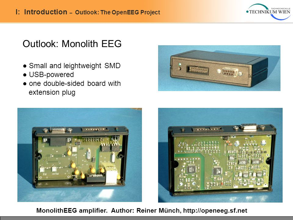 I: Introduction – Outlook: The OpenEEG Project Outlook: Monolith EEG ● Small and leightweight SMD ● USB-powered ● one double-sided board with extension plug MonolithEEG amplifier.