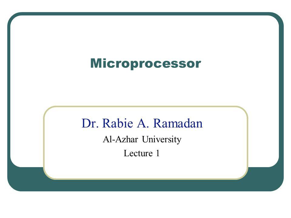 Microprocessor Dr. Rabie A. Ramadan Al-Azhar University Lecture 1