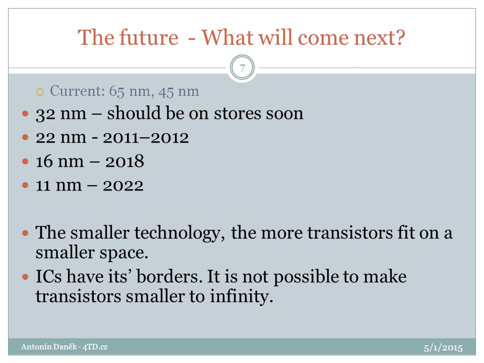 ANTONÍN DANĚK CTU – FEE – STM - WAM AD@4TD.CZ The Future of the Microprocessor Business .