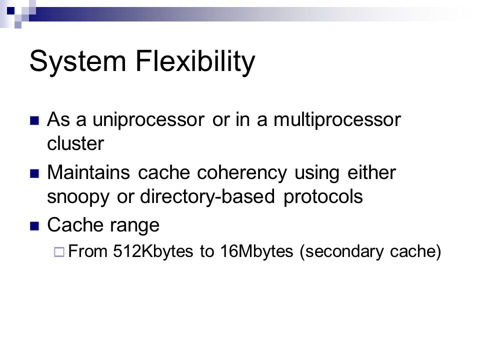 System Flexibility As a uniprocessor or in a multiprocessor cluster Maintains cache coherency using either snoopy or directory-based protocols Cache range  From 512Kbytes to 16Mbytes (secondary cache)
