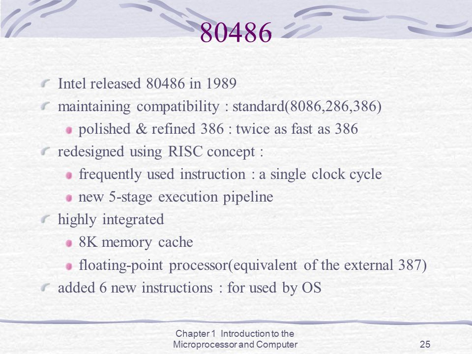 Chapter 1 Introduction to the Microprocessor and Computer25 80486 Intel released 80486 in 1989 maintaining compatibility : standard(8086,286,386) poli