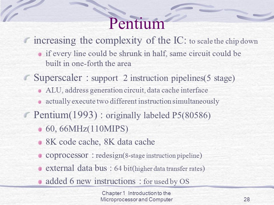 Chapter 1 Introduction to the Microprocessor and Computer28 Pentium increasing the complexity of the IC: to scale the chip down if every line could be