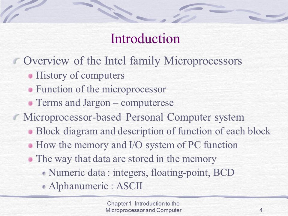 Chapter 1 Introduction to the Microprocessor and Computer4 Introduction Overview of the Intel family Microprocessors History of computers Function of